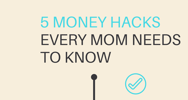 5 money hacks every mom needs to know